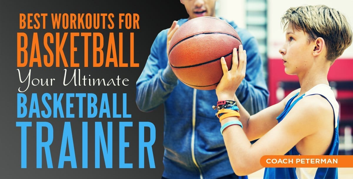 Best Workouts For Basketball Your Ultimate Basketball Trainer